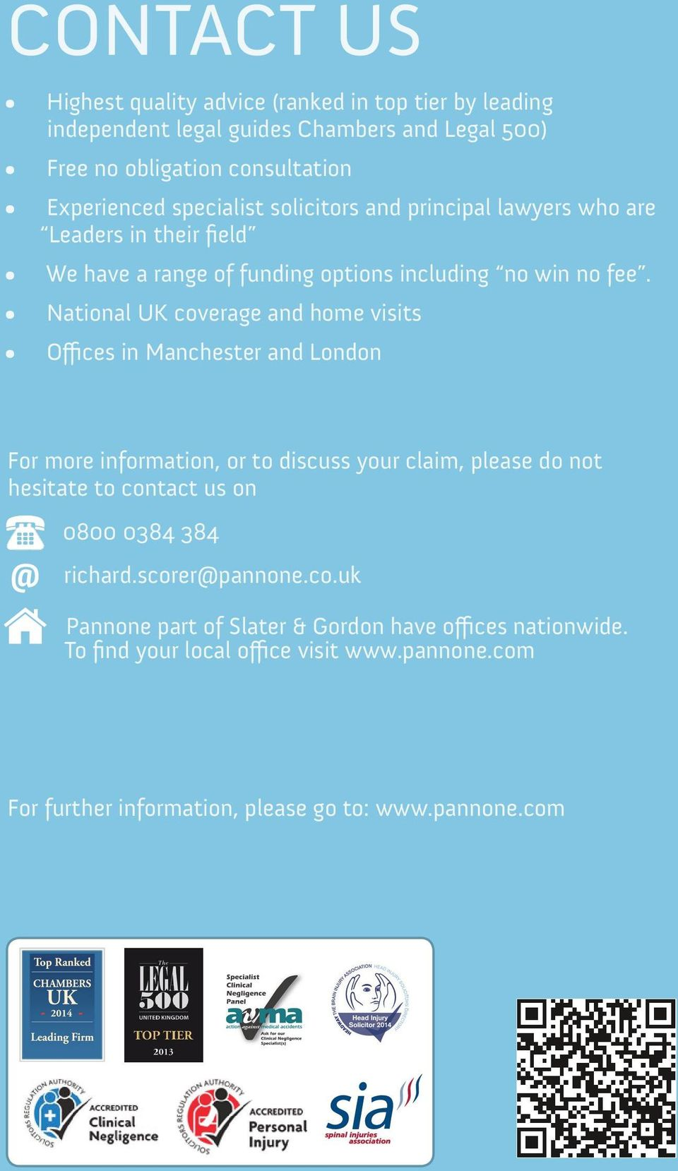 National UK coverage and home visits Offices in Manchester and London For more information, or to discuss your claim, please do not hesitate to contact us on @ 0800