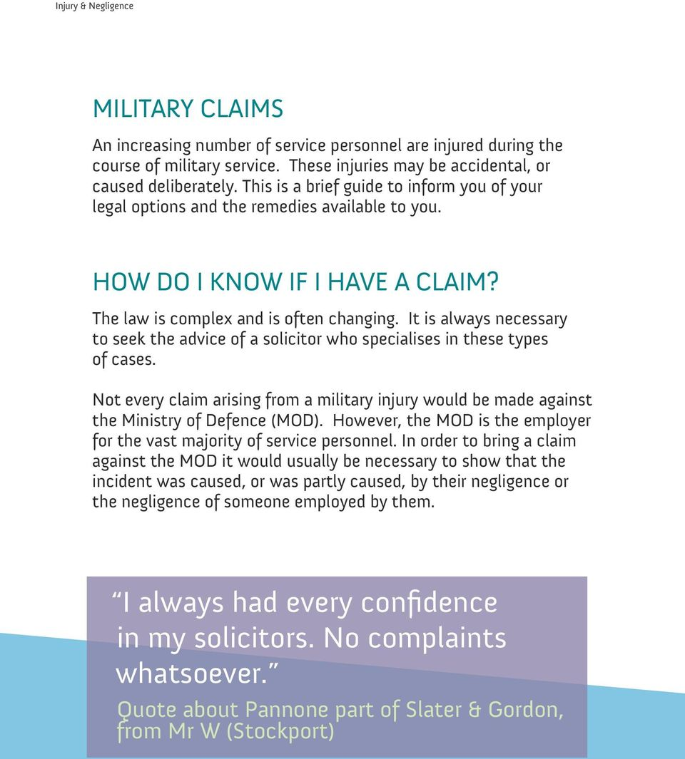 It is always necessary to seek the advice of a solicitor who specialises in these types of cases. Not every claim arising from a military injury would be made against the Ministry of Defence (MOD).