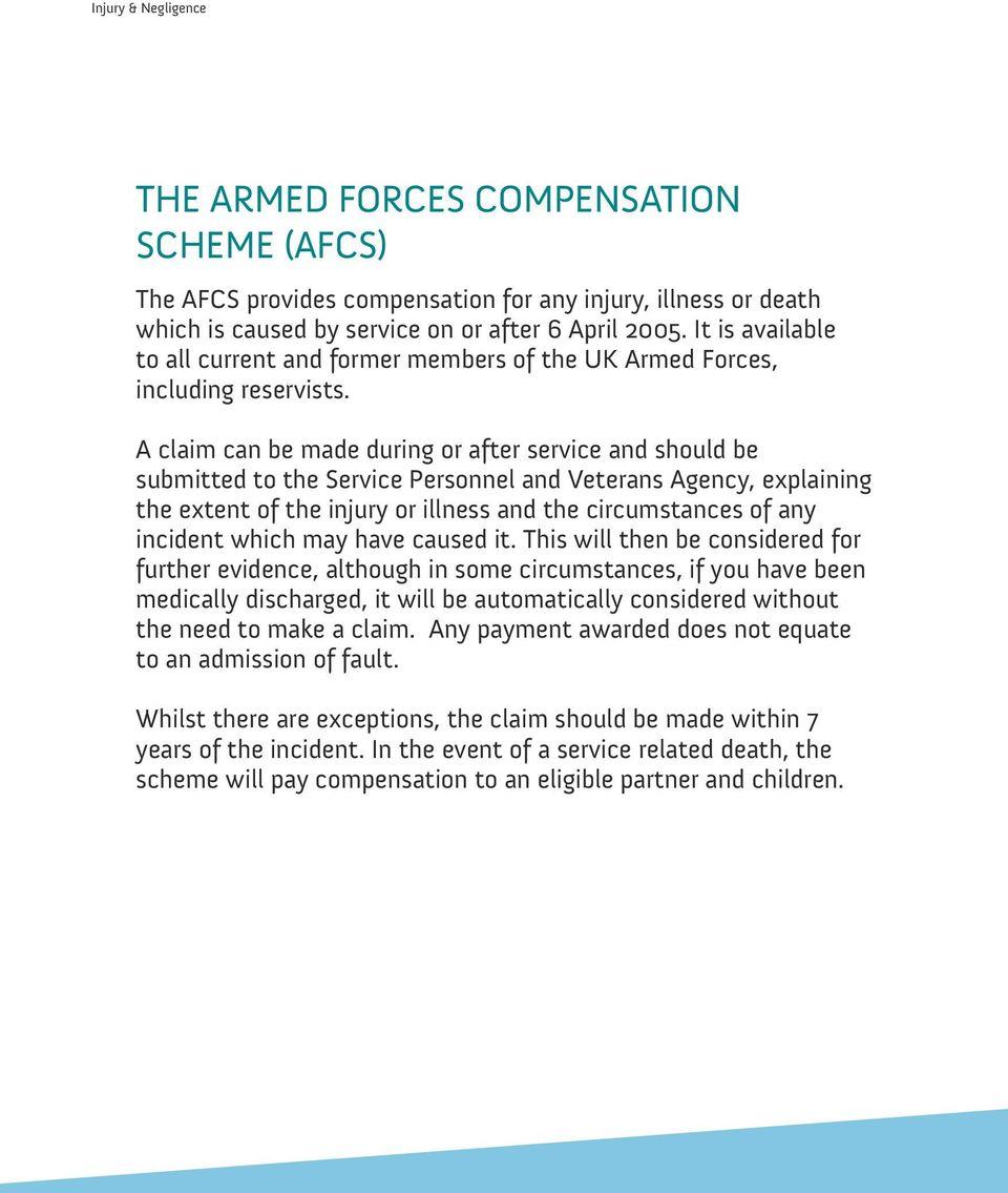 A claim can be made during or after service and should be submitted to the Service Personnel and Veterans Agency, explaining the extent of the injury or illness and the circumstances of any incident
