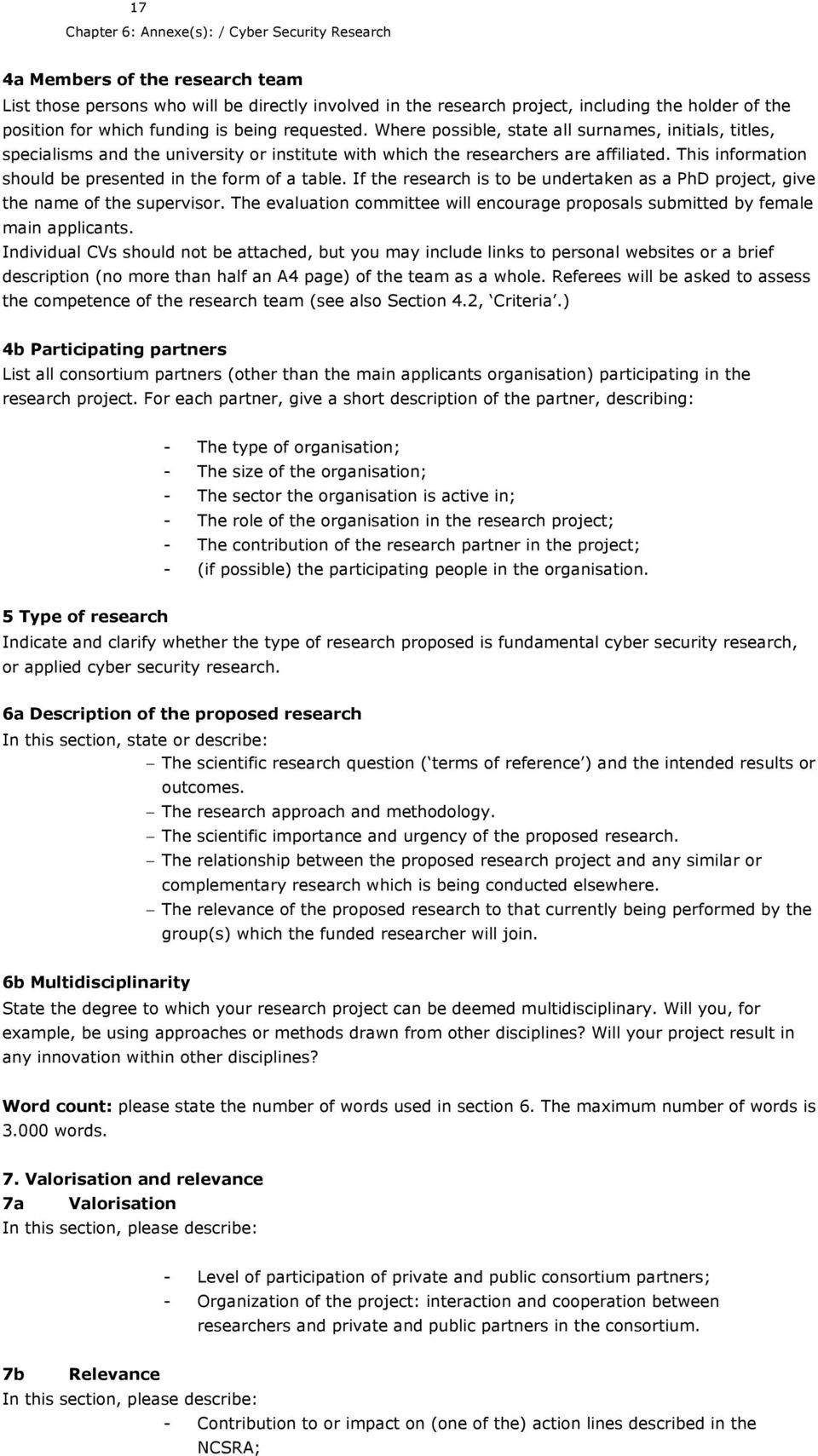 This information should be presented in the form of a table. If the research is to be undertaken as a PhD project, give the name of the supervisor.