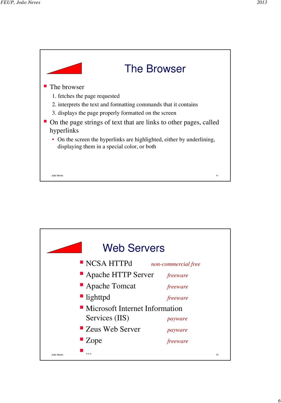 hyperlinks are highlighted, either by underlining, displaying them in a special color, or both João Neves 11 Web Servers NCSA HTTPd non-commercial