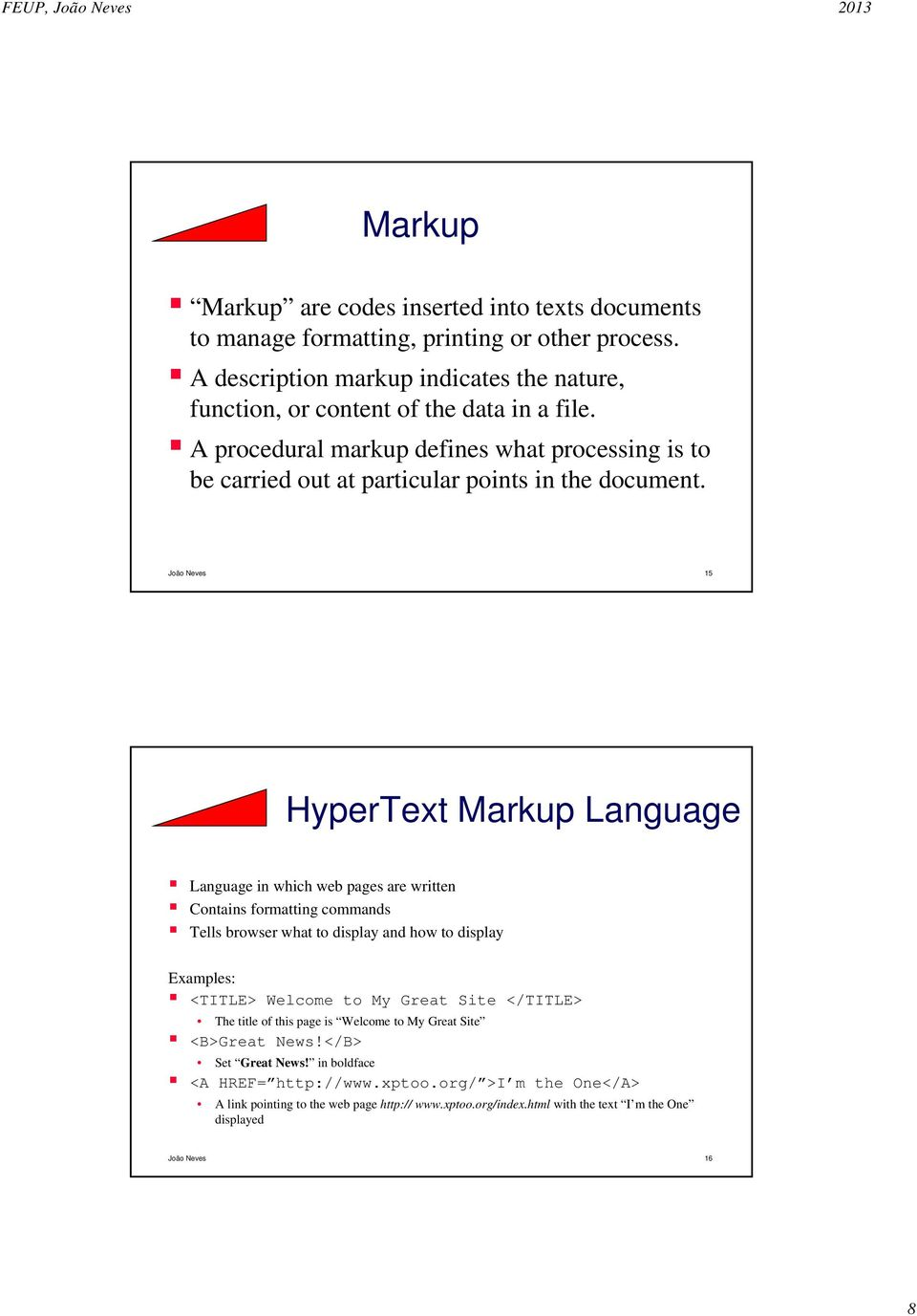 João Neves 15 HyperText Markup Language Language in which web pages are written Contains formatting commands Tells browser what to display and how to display Examples: <TITLE> Welcome to My