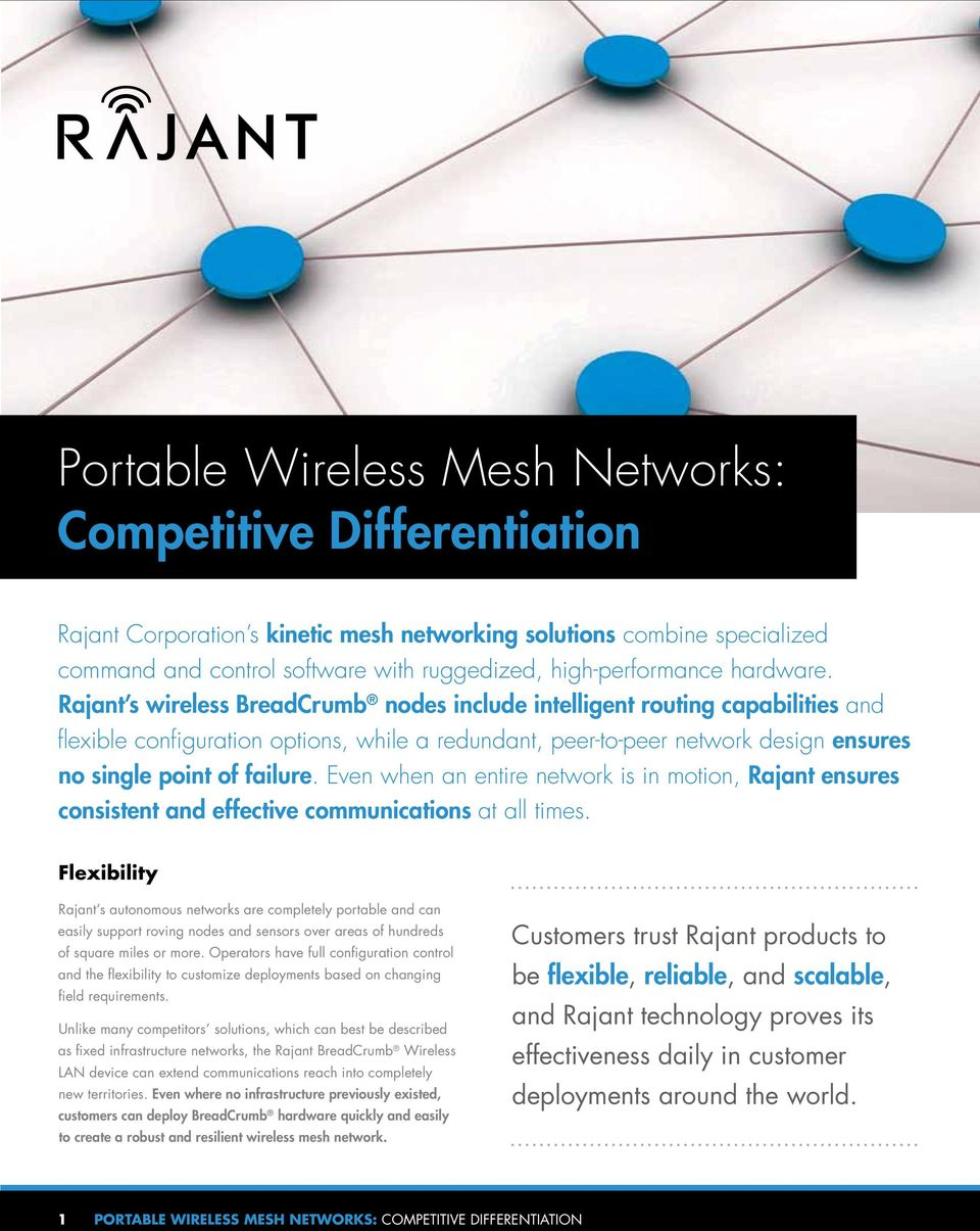Rajant s wireless BreadCrumb nodes include intelligent routing capabilities and flexible configuration options, while a redundant, peer-to-peer network design ensures no single point of failure.
