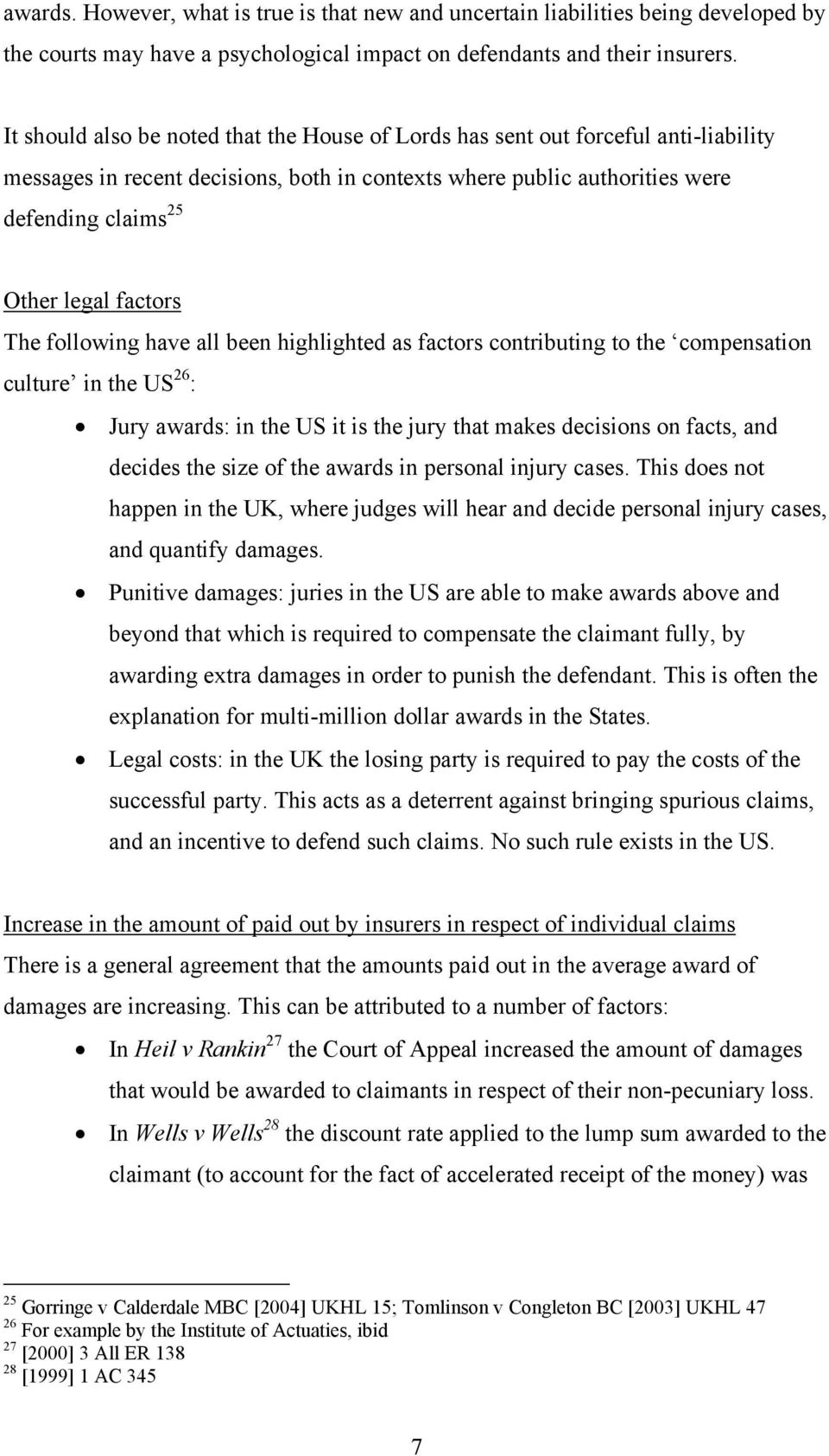 factors The following have all been highlighted as factors contributing to the compensation culture in the US 26 : Jury awards: in the US it is the jury that makes decisions on facts, and decides the