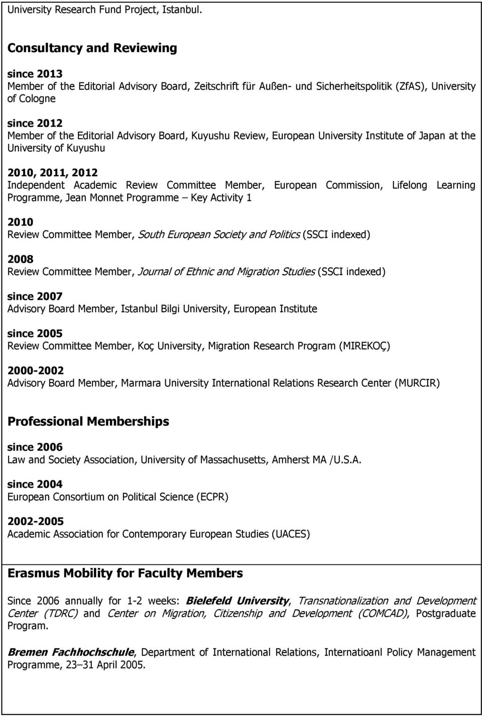 Board, Kuyushu Review, European University Institute of Japan at the University of Kuyushu 2010, 2011, 2012 Independent Academic Review Committee Member, European Commission, Lifelong Learning