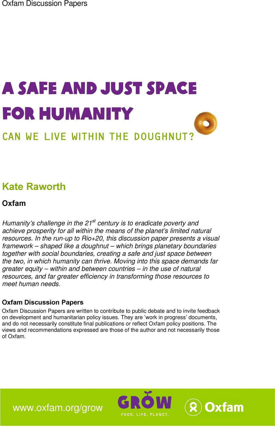 In the run-up to Rio+20, this discussion paper presents a visual framework shaped like a doughnut which brings planetary boundaries together with social boundaries, creating a safe and just space