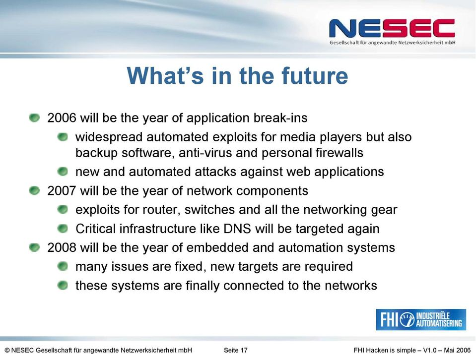 switches and all the networking gear Critical infrastructure like DNS will be targeted again 2008 will be the year of embedded and automation systems