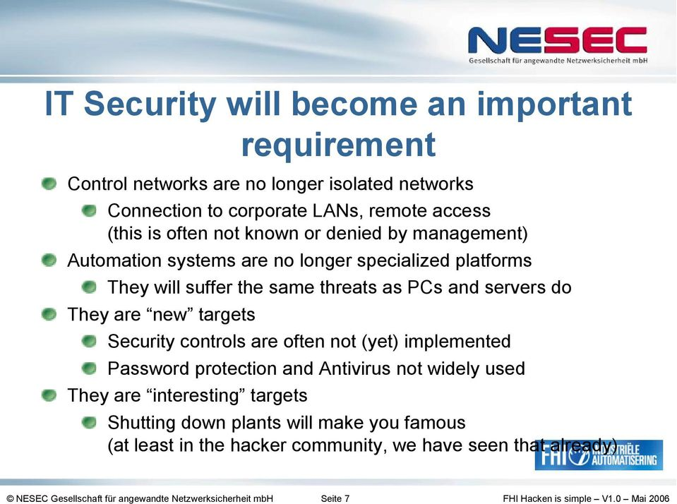 They are new targets Security controls are often not (yet) implemented Password protection and Antivirus not widely used They are interesting targets
