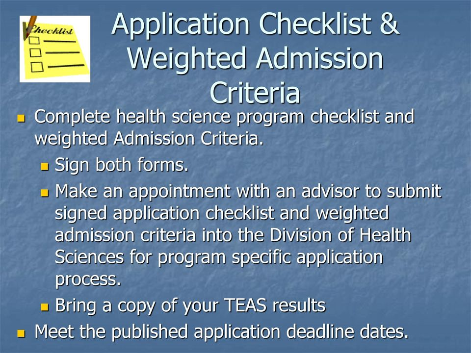 Make an appointment with an advisor to submit signed application checklist and weighted admission