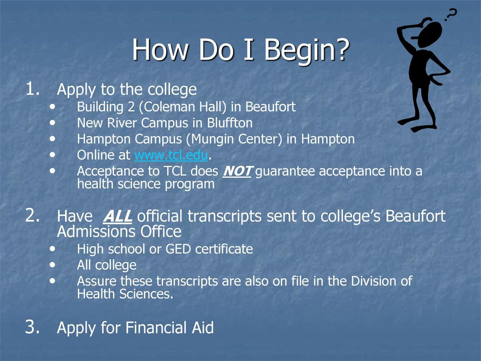 in Hampton Online at www.tcl.edu. Acceptance to TCL does NOT guarantee acceptance into a health science program 2.