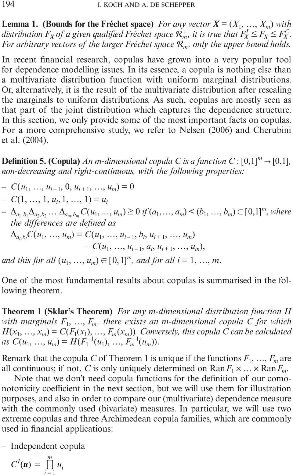 In its essence, a copula is nothing else than a ultivariate distribution function with unifor arginal distributions.