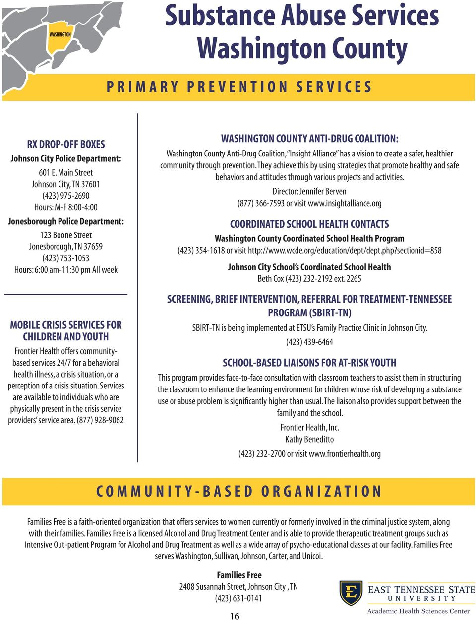 CHILDREN AND YOUTH Frontier Health offers communitybased services 24/7 for a behavioral health illness, a crisis situation, or a perception of a crisis situation.