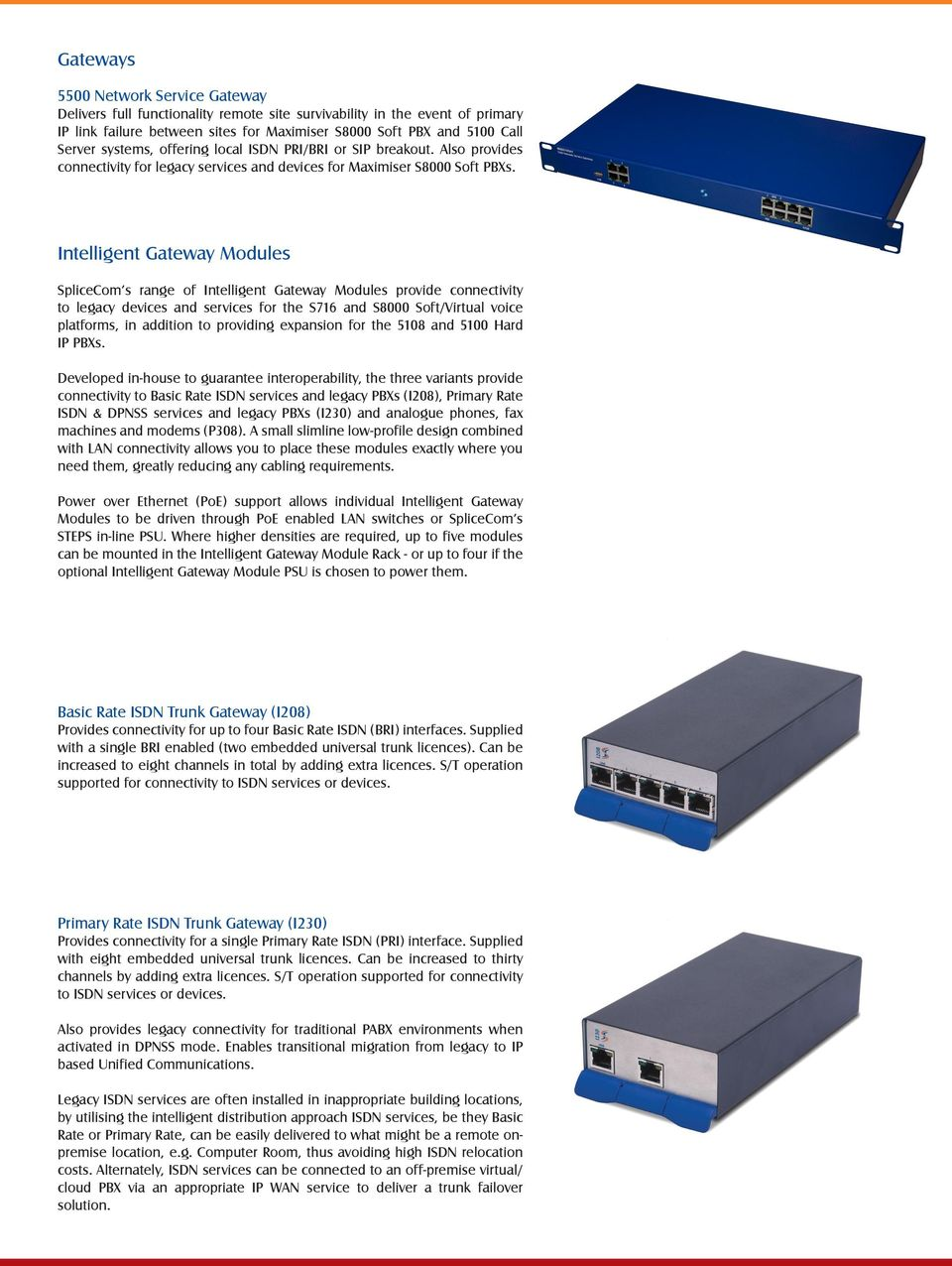 Intelligent Gateway Modules SpliceCom s range of Intelligent Gateway Modules provide connectivity to legacy devices and services for the S76 and S8000 Soft/Virtual voice platforms, in addition to