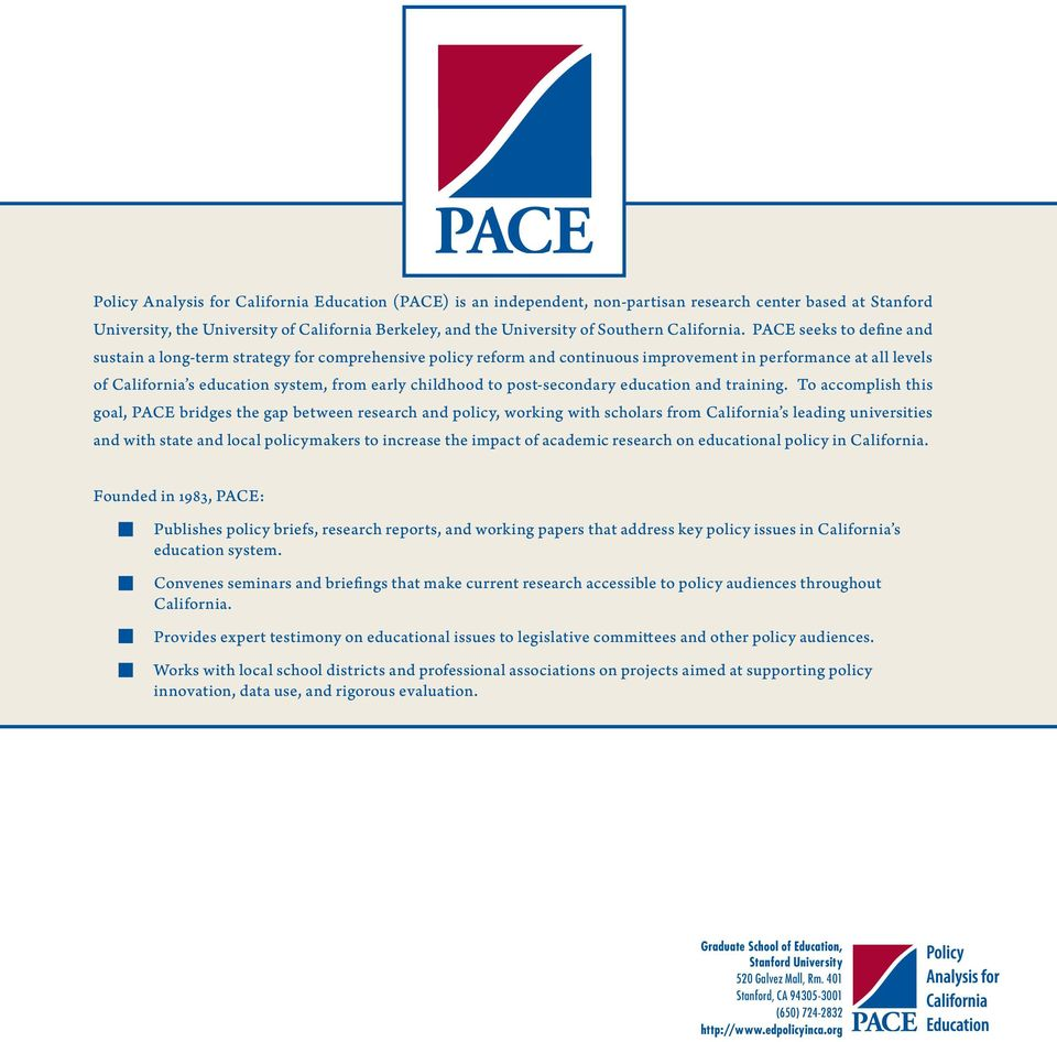 PACE seeks to define and sustain a long-term strategy for comprehensive policy reform and continuous improvement in performance at all levels of California s education system, from early childhood to