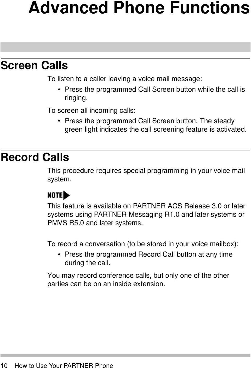 Record Calls This procedure requires special programming in your voice mail system. This feature is available on PARTNER ACS Release 3.0 or later systems using PARTNER Messaging R1.