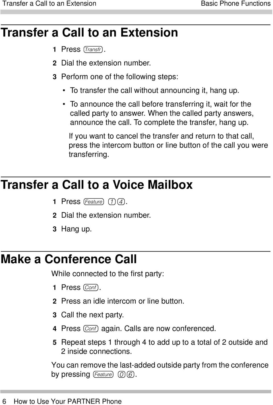 When the called party answers, announce the call. To complete the transfer, hang up.