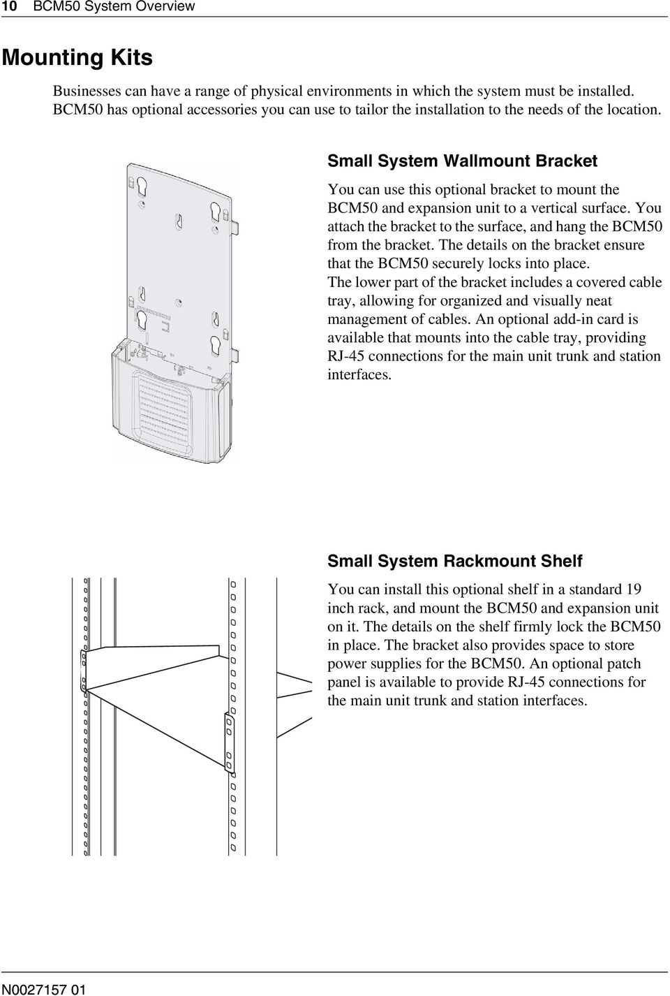 Small System Wallmount Bracket You can use this optional bracket to mount the BCM50 and expansion unit to a vertical surface.