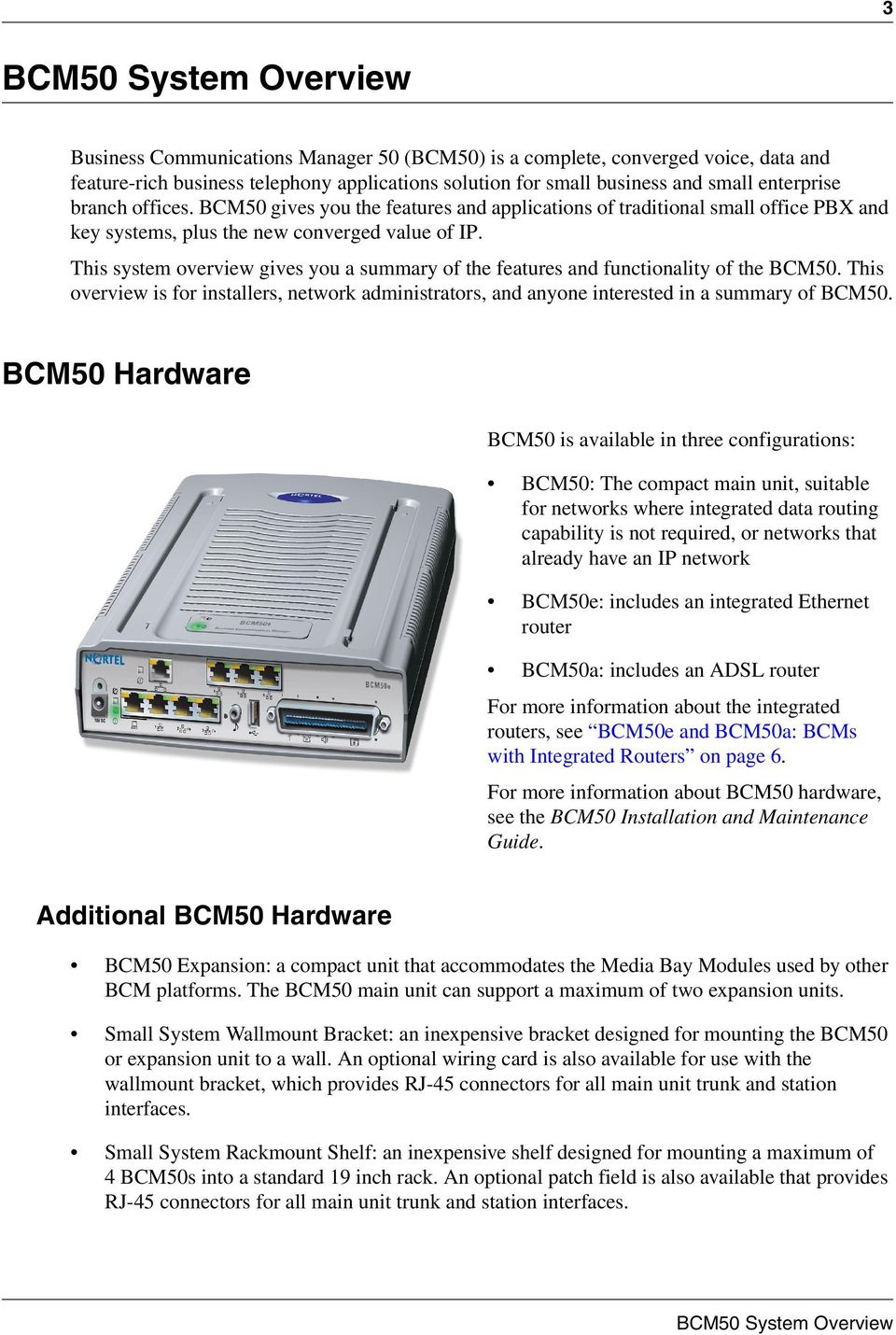 This system overview gives you a summary of the features and functionality of the BCM50. This overview is for installers, network administrators, and anyone interested in a summary of BCM50.