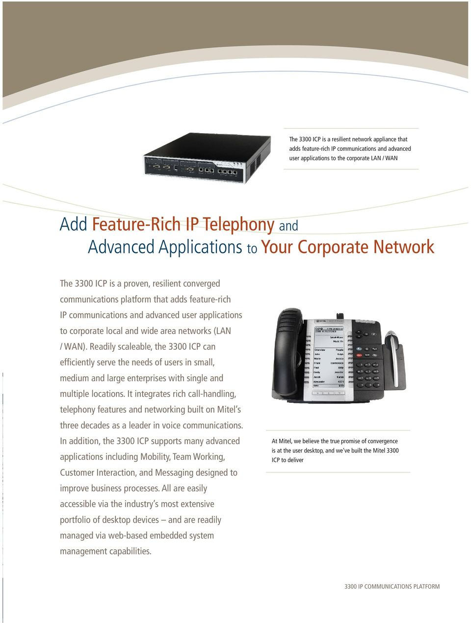 and wide area networks (LAN / WAN). Readily scaleable, the 3300 ICP can efficiently serve the needs of users in small, medium and large enterprises with single and multiple locations.