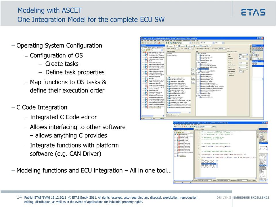 order C Code Integration Integrated C Code editor Allows interfacing to other software allows anything C