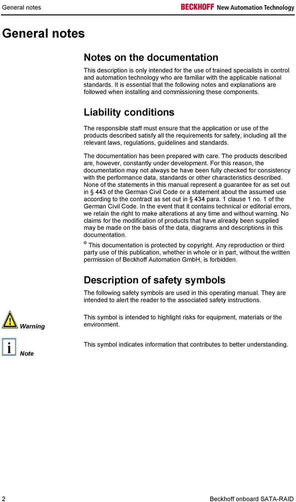 Liability conditions The responsible staff must ensure that the application or use of the products described satisfy all the requirements for safety, including all the relevant laws, regulations,
