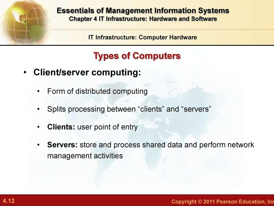and servers Clients: user point of entry Servers: store and process shared