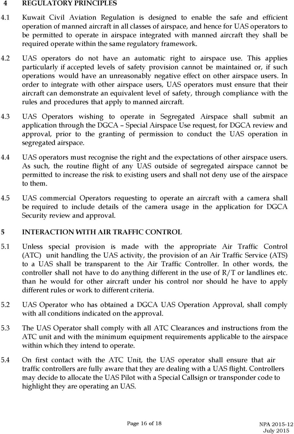 airspace integrated with manned aircraft they shall be required operate within the same regulatory framework. 4.2 UAS operators do not have an automatic right to airspace use.