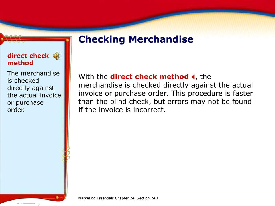 With the direct check method X, the merchandise is checked directly against the actual  This