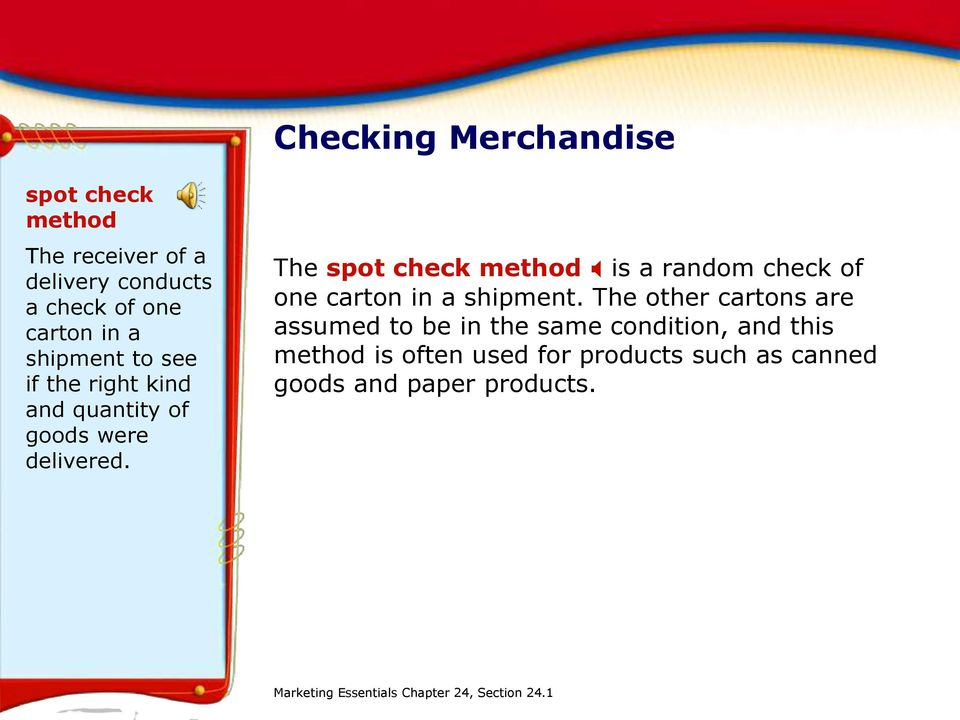 The spot check method X is a random check of one carton in a shipment.
