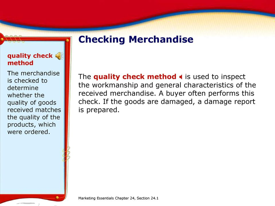 The quality check method X is used to inspect the workmanship and general characteristics of the received