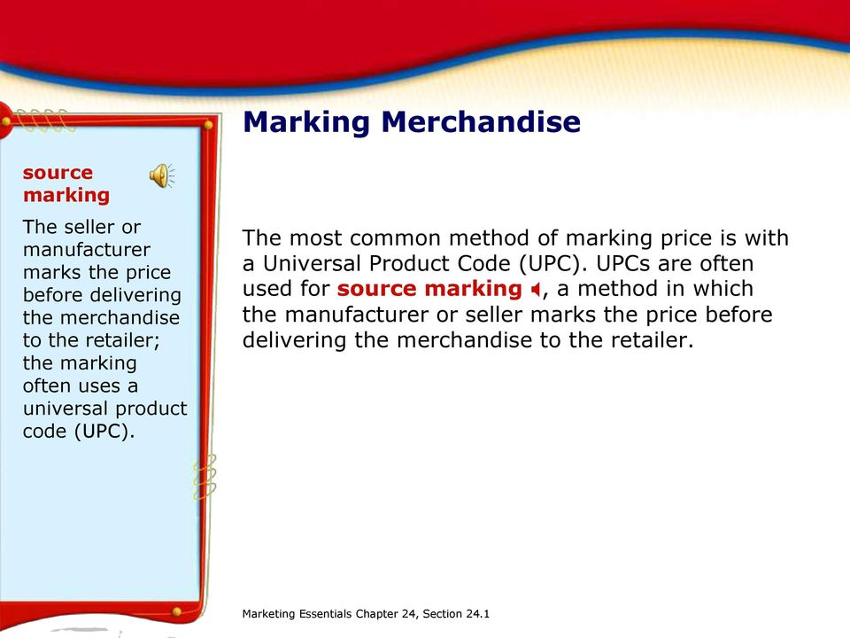 The most common method of marking price is with a Universal Product Code (UPC).