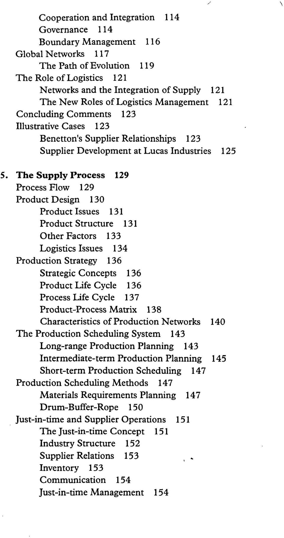 The Supply Process 129 Process Flow 129 Product Design 130 Product Issues 131 Product Structure 131 Other Factors 133 Logistics Issues 134 Production Strategy 136 Strategic Concepts 136 Product Life