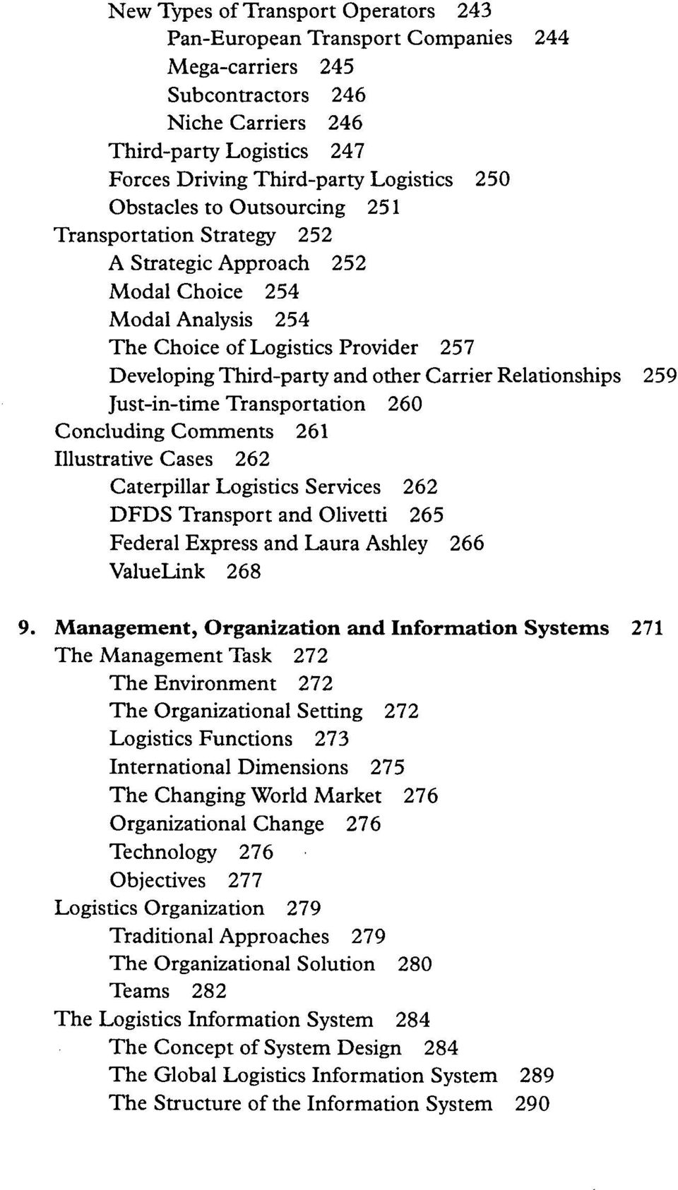 Relationships 259 Just-in-time Transportation 260 Concluding Comments 261 Illustrative Cases 262 Caterpillar Logistics Services 262 DFDS Transport and Olivetti 265 Federal Express and Laura Ashley