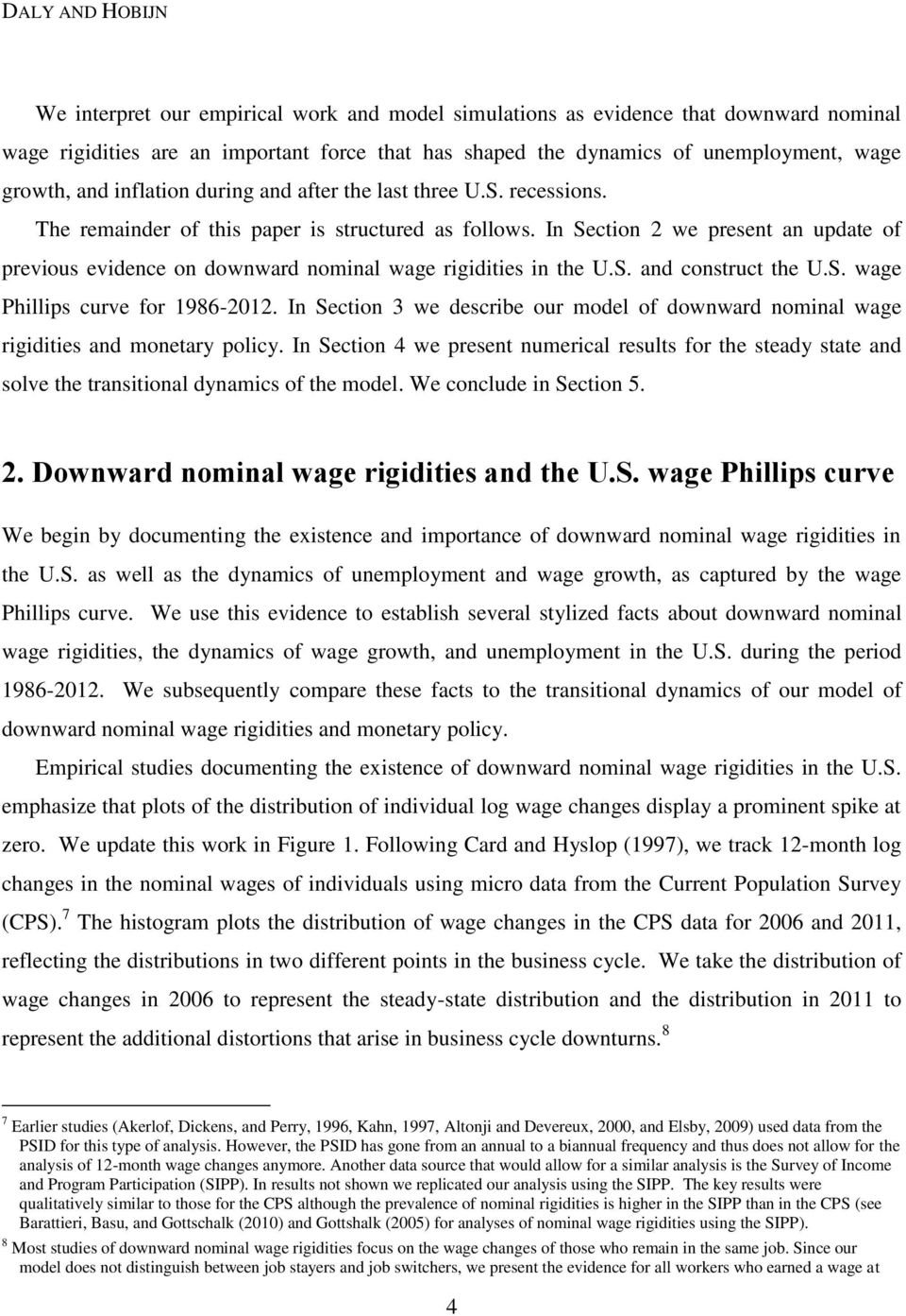 In Section 2 we present an update of previous evidence on downward nominal wage rigidities in the U.S. and construct the U.S. wage Phillips curve for 1986-2012.