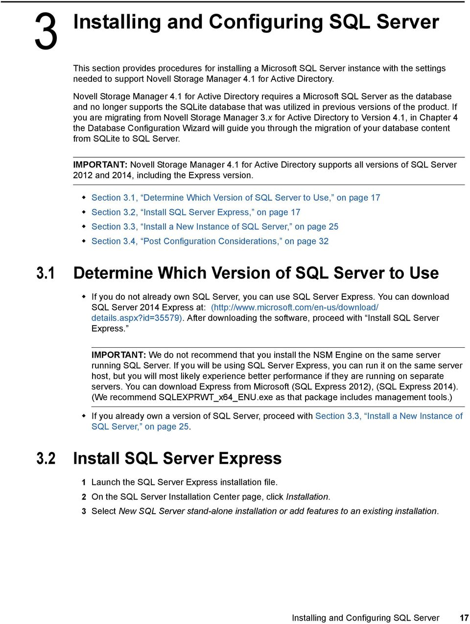 1 for Active Directory requires a Microsoft SQL Server as the database and no longer supports the SQLite database that was utilized in previous versions of the product.
