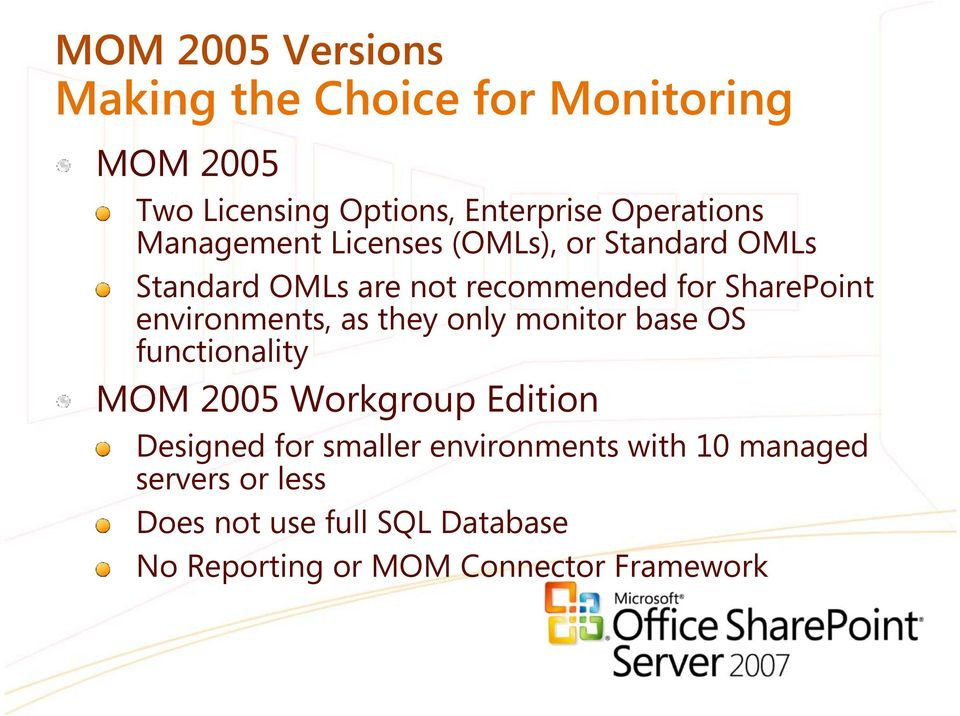environments, as they only monitor base OS functionality MOM 2005 Workgroup Edition Designed for smaller