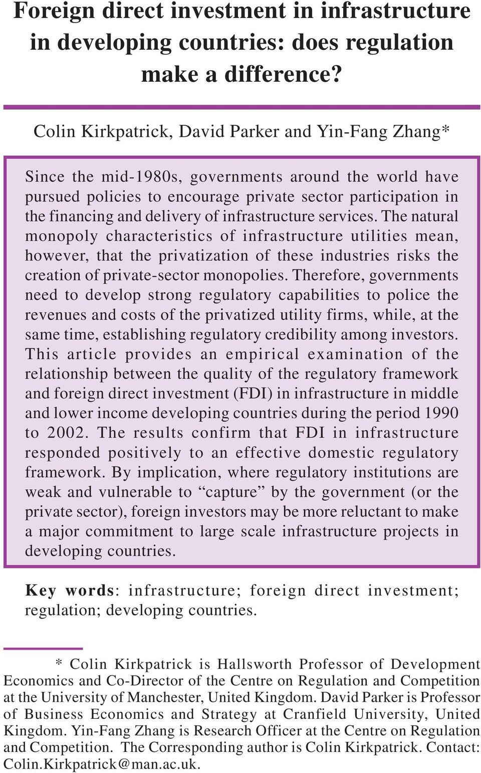 infrastructure services. The natural monopoly characteristics of infrastructure utilities mean, however, that the privatization of these industries risks the creation of private-sector monopolies.