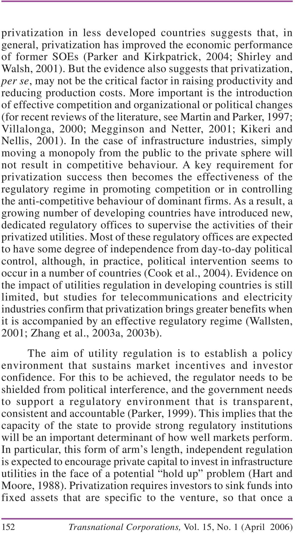 More important is the introduction of effective competition and organizational or political changes (for recent reviews of the literature, see Martin and Parker, 1997; Villalonga, 2000; Megginson and