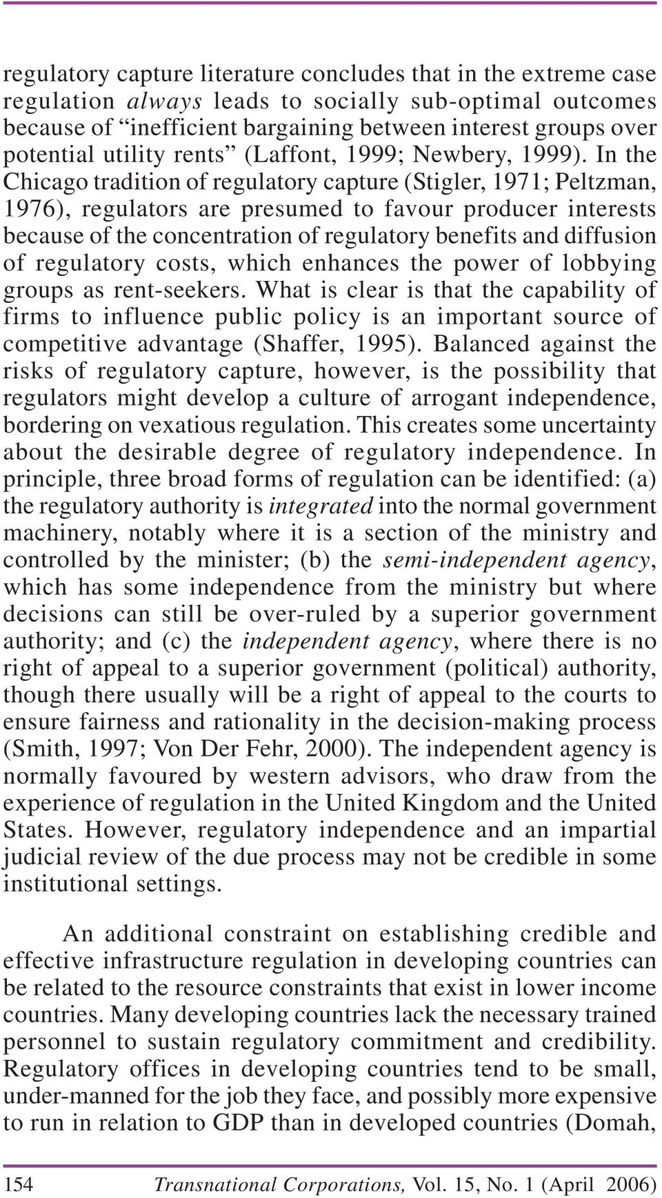 In the Chicago tradition of regulatory capture (Stigler, 1971; Peltzman, 1976), regulators are presumed to favour producer interests because of the concentration of regulatory benefits and diffusion