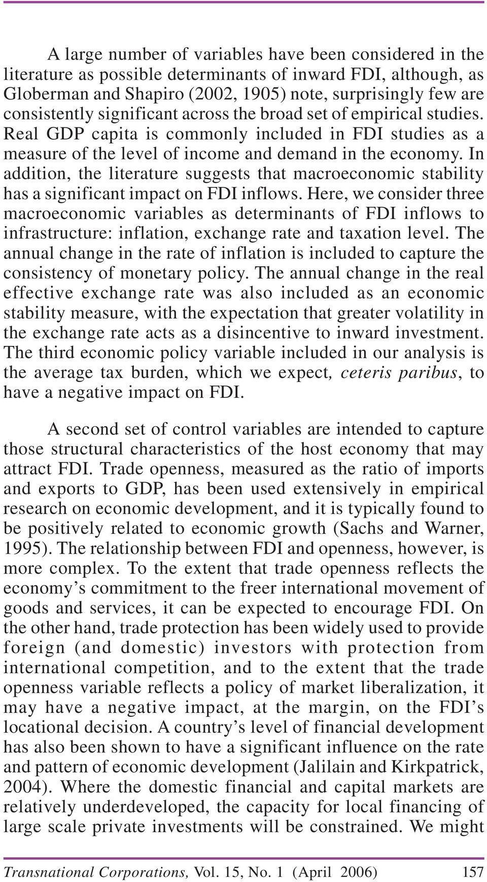 In addition, the literature suggests that macroeconomic stability has a significant impact on FDI inflows.