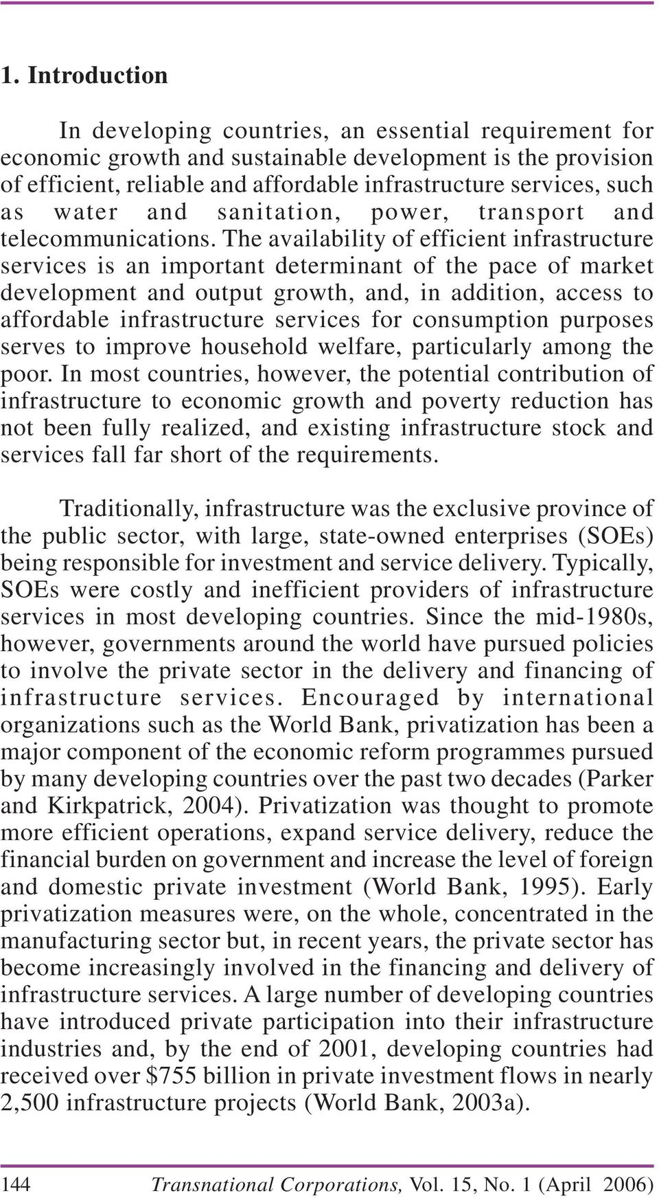 The availability of efficient infrastructure services is an important determinant of the pace of market development and output growth, and, in addition, access to affordable infrastructure services
