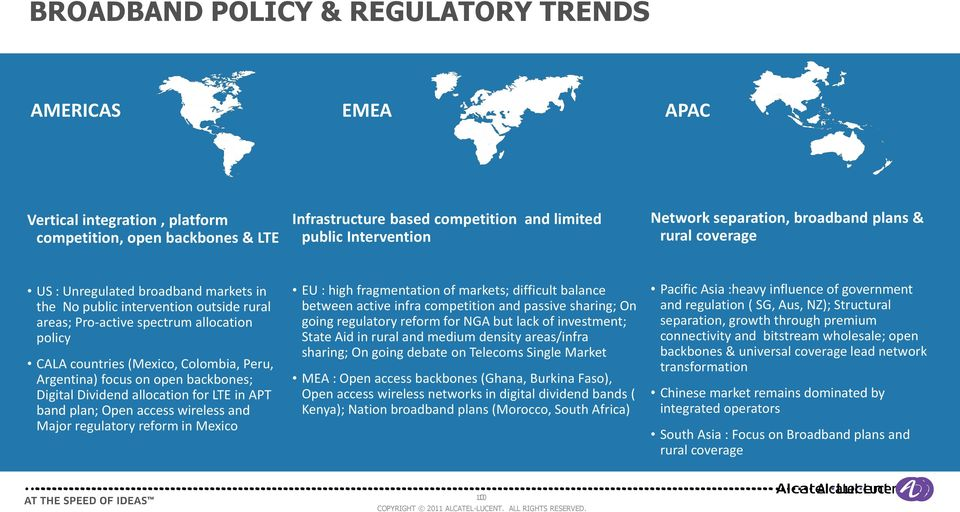 Colombia, Peru, Argentina) focus on open backbones; Digital Dividend allocation for LTE in APT band plan; Open access wireless and Major regulatory reform in Mexico EU : high fragmentation of