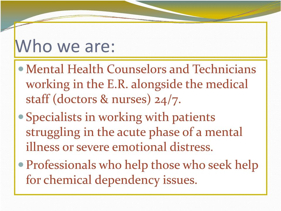 Specialists in working with patients struggling in the acute phase of a mental