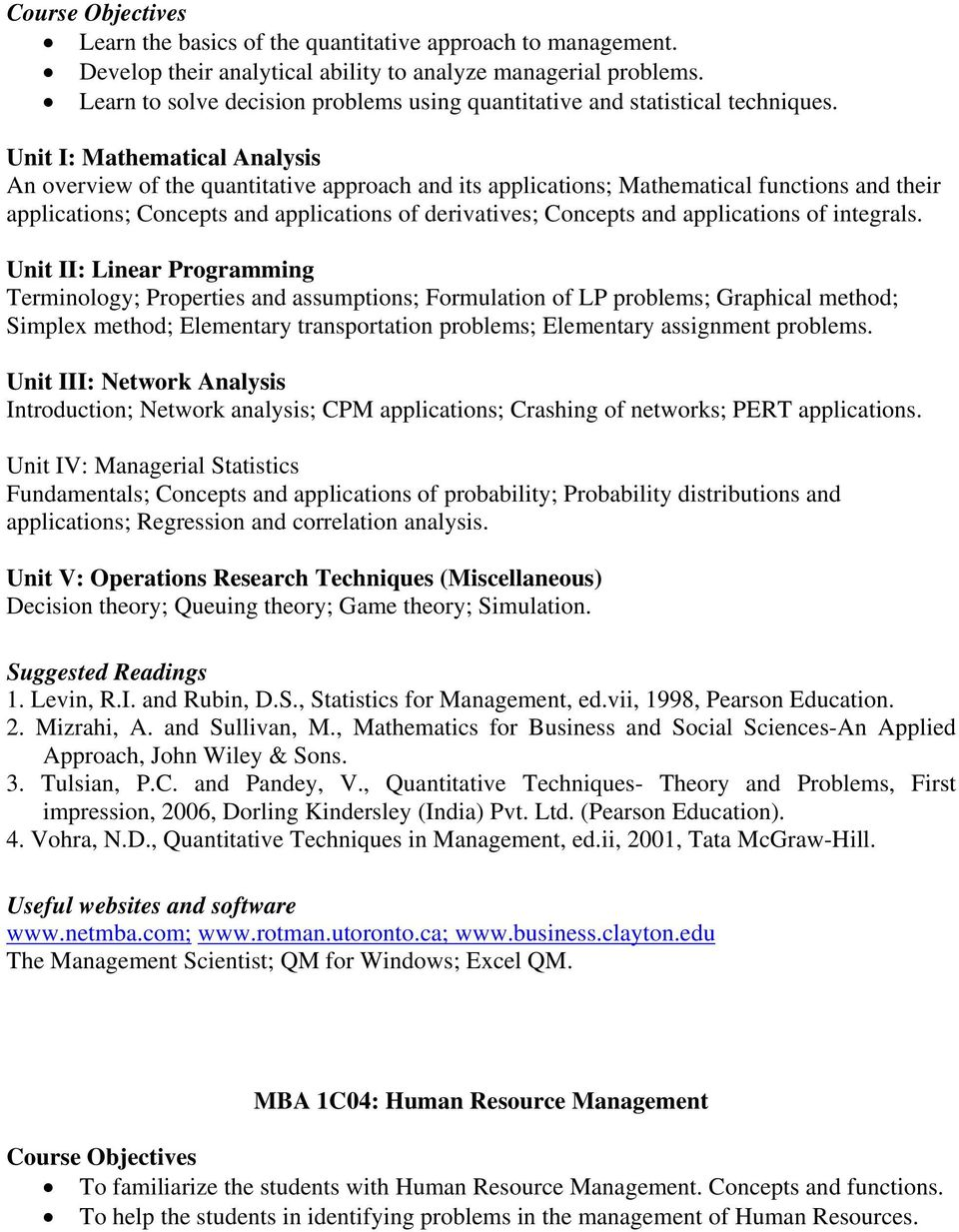 Unit I: Mathematical Analysis An overview of the quantitative approach and its applications; Mathematical functions and their applications; Concepts and applications of derivatives; Concepts and