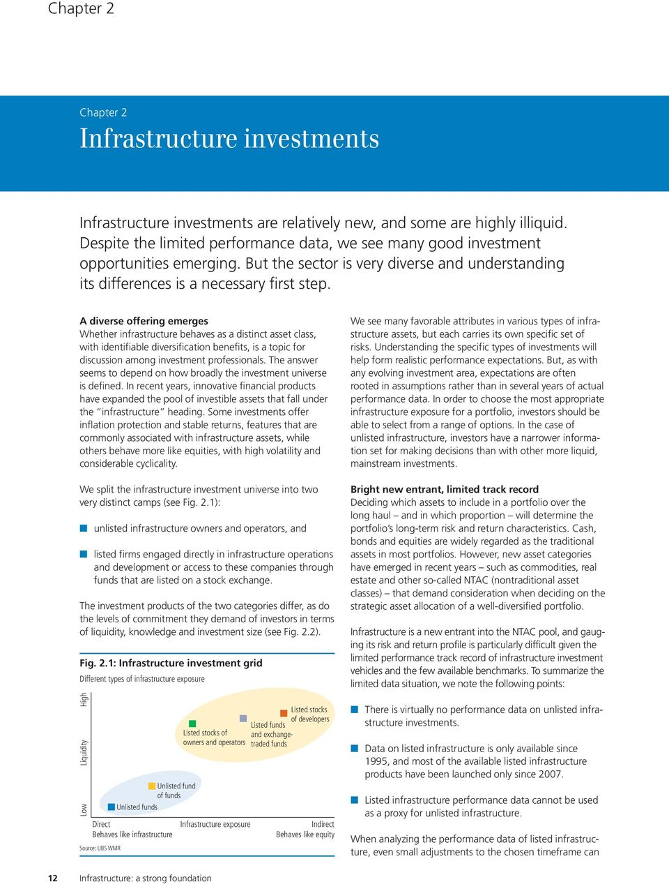 A diverse offering emerges Whether infrastructure behaves as a distinct asset class, with identifiable diversification benefits, is a topic for discussion among investment professionals.