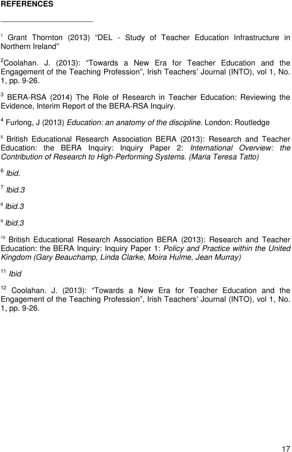 3 BERA-RSA (2014) The Role of Research in Teacher Education: Reviewing the Evidence, Interim Report of the BERA-RSA Inquiry. 4 Furlong, J (2013) Education: an anatomy of the discipline.