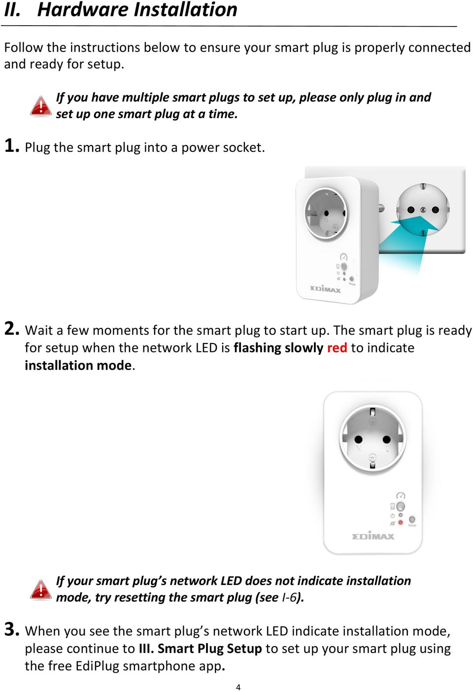 Wait a few moments for the smart plug to start up. The smart plug is ready for setup when the network LED is flashing slowly red to indicate installation mode.