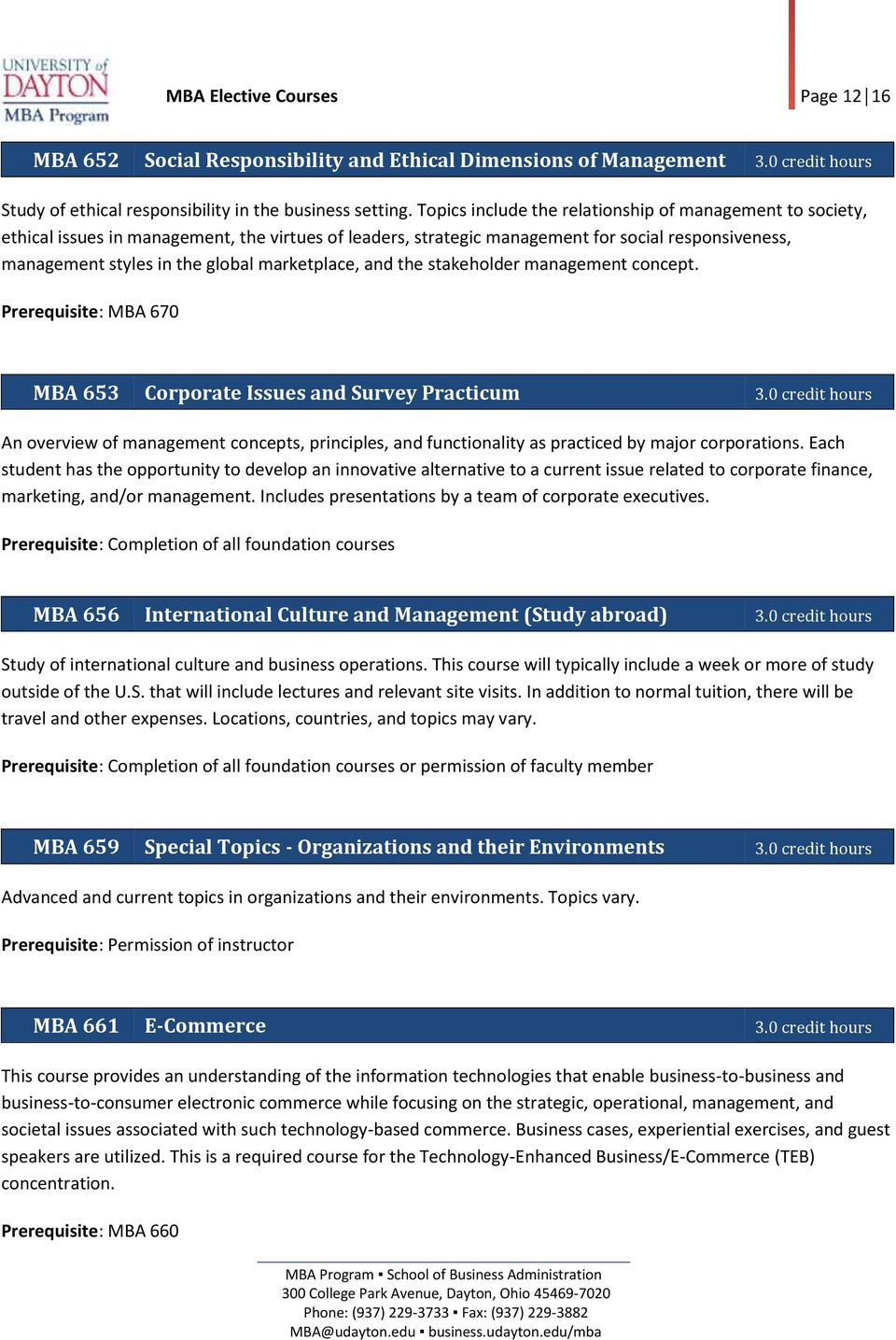 marketplace, and the stakeholder management concept. Prerequisite: MBA 670 MBA 653 Corporate Issues and Survey Practicum 3.