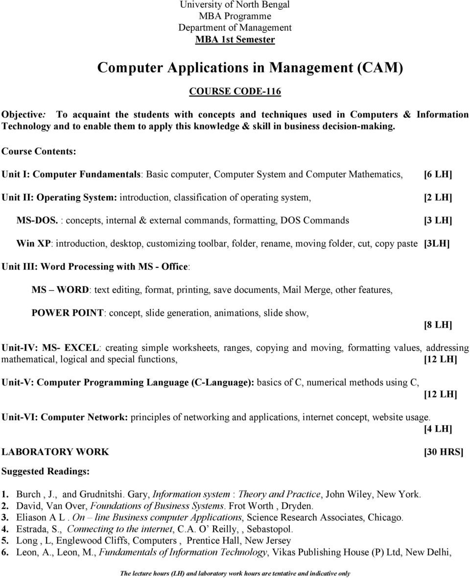 Unit I: Computer Fundamentals: Basic computer, Computer System and Computer Mathematics, Unit II: Operating System: introduction, classification of operating system, MS-DOS.