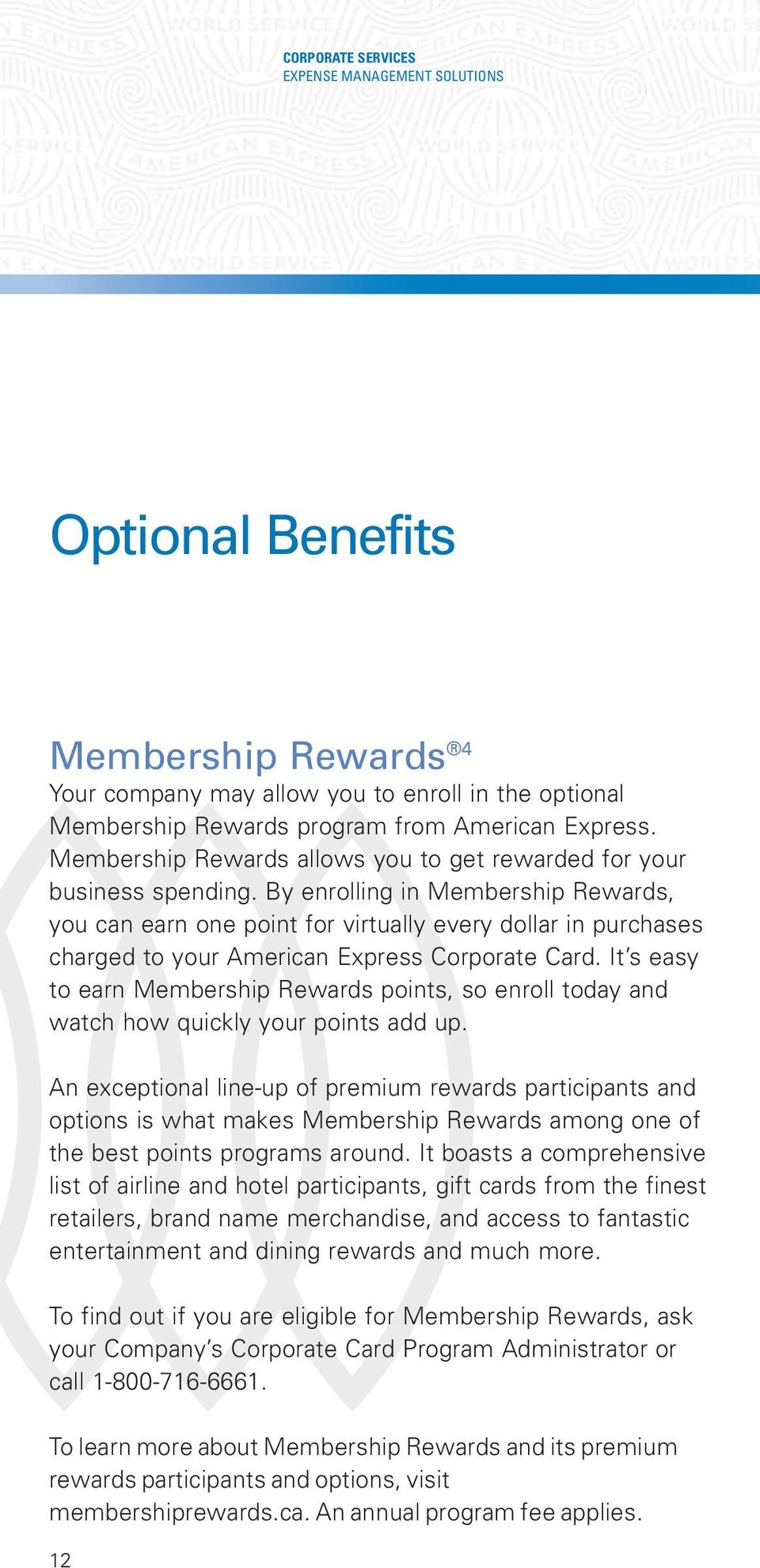 By enrolling in Membership Rewards, you can earn one point for virtually every dollar in purchases charged to your American Express Corporate Card.